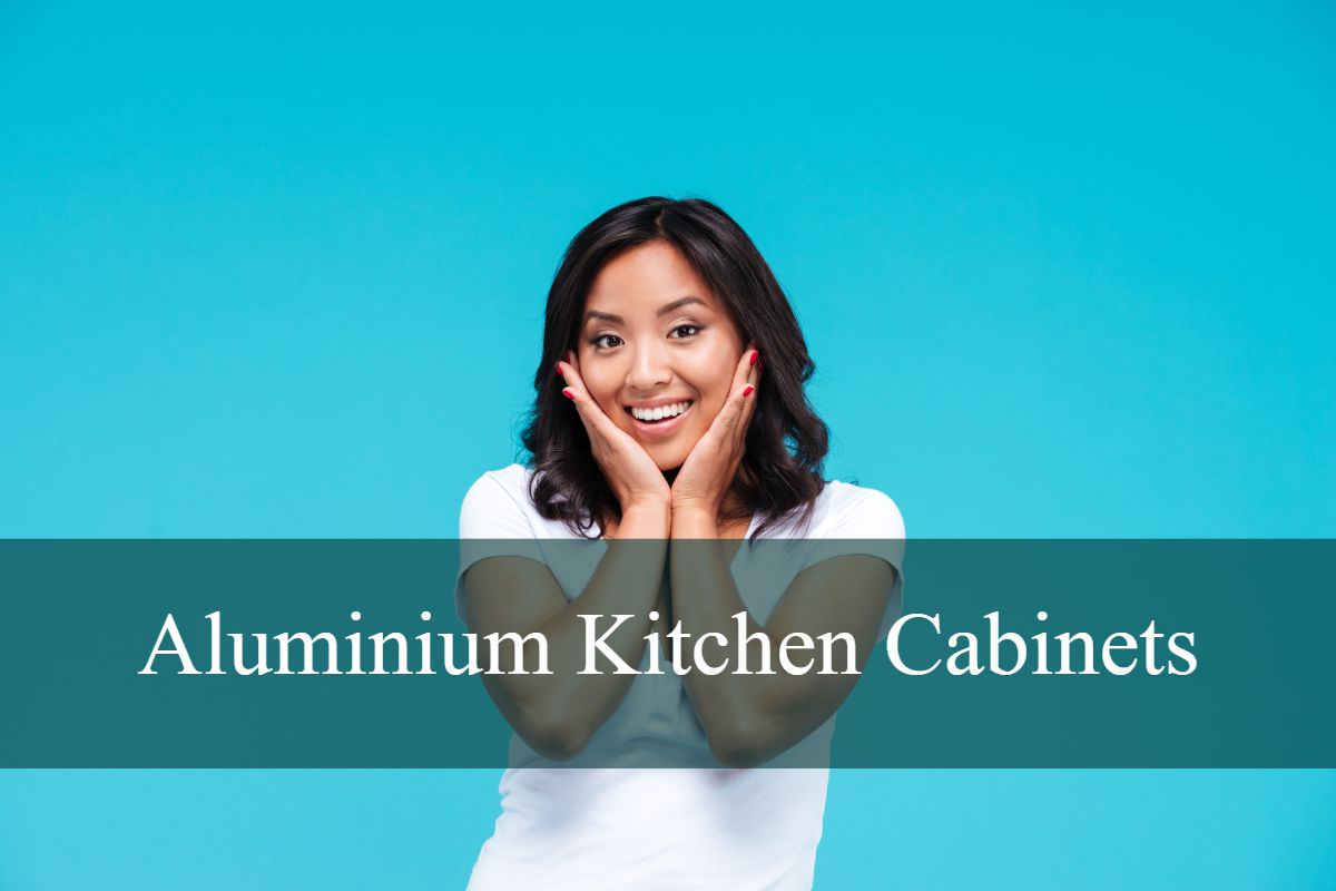 Benefits of aluminium kitchen cabinet